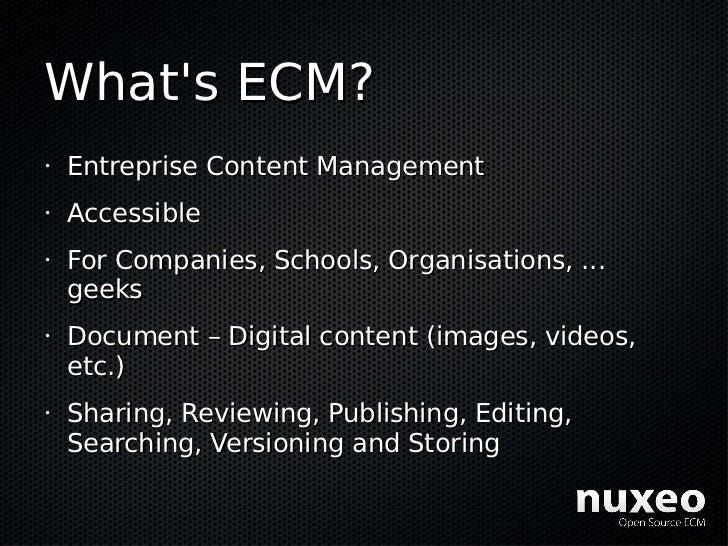 What's ECM? •   Entreprise Content Management •   Accessible •   For Companies, Schools, Organisations, ...     geeks •   ...