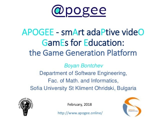 APOGEE - smArt adaPtive videO GamEs for Education: the Game Generation Platform Boyan Bontchev Department of Software Engi...
