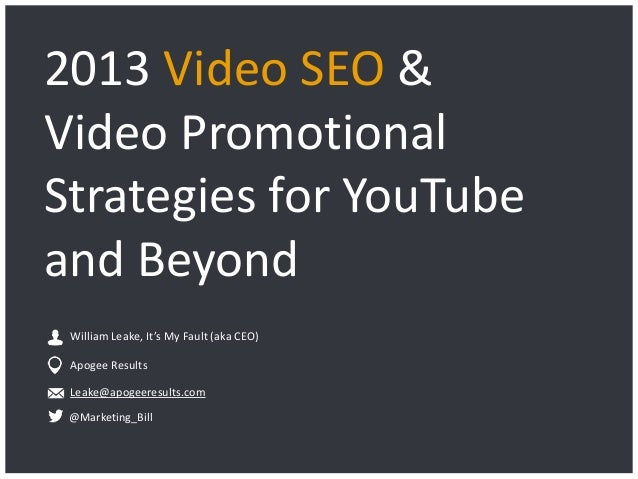 Apogee Results | © 2013 2013 Video SEO & Video Promotional Strategies for YouTube and Beyond Leake@apogeeresults.com Willi...