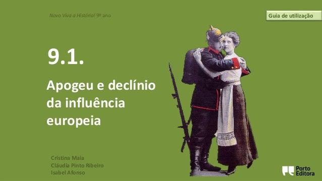 Cristina Maia Cláudia Pinto Ribeiro Isabel Afonso 9.1. Novo Viva a História! 9º ano Guia de utilização Apogeu e declínio d...