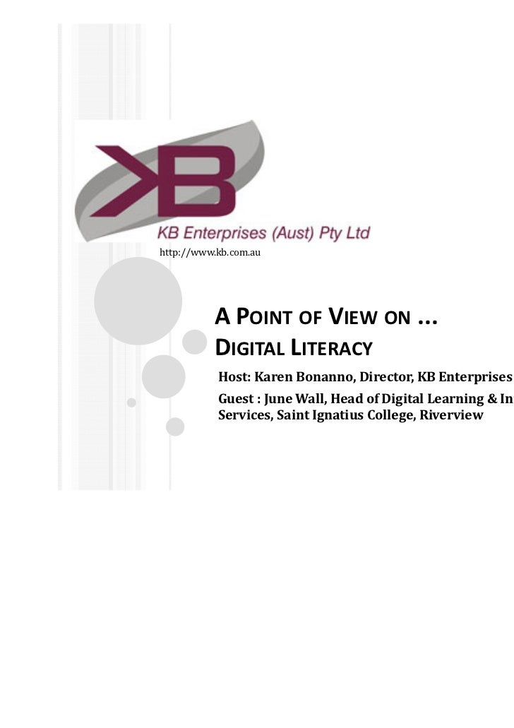 http://www.kb.com.au          A POINT OF VIEW ON ...          DIGITAL LITERACY           Host: Karen Bonanno, Director, KB...