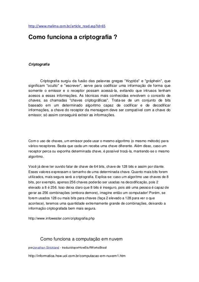 http://www.malima.com.br/article_read.asp?id=65Como funciona a criptografia ?Criptografia        Criptografia surgiu da fu...