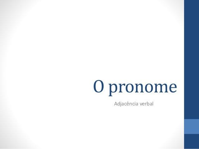 O pronome  Adjacência verbal