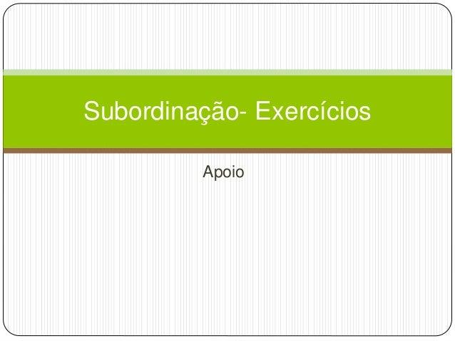 Subordinação- Exercícios  Apoio