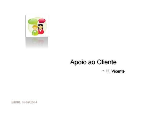 Lisboa, 10-03-2014 Apoio ao Cliente - H. Vicente
