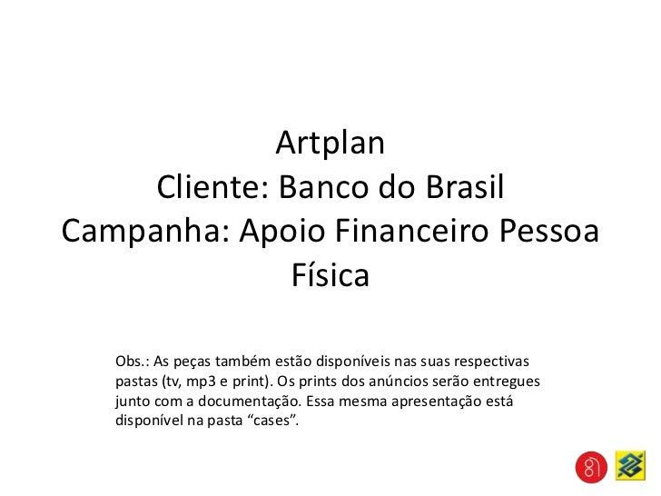 ArtplanCliente: Banco do BrasilCampanha: Apoio Financeiro Pessoa Física<br />Obs.: As peças também estão disponíveis nas s...