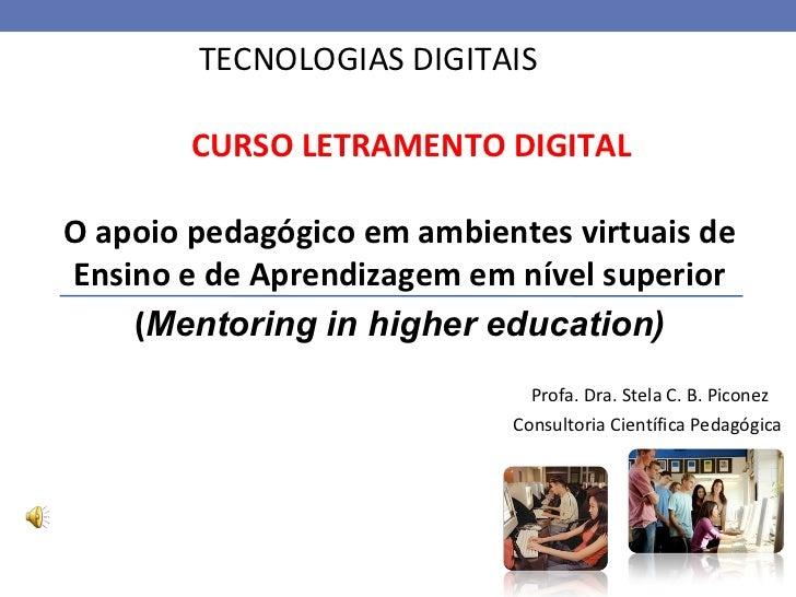 TECNOLOGIAS DIGITAIS  CURSO LETRAMENTO DIGITAL Profa. Dra. Stela C. B. Piconez Consultoria Científica Pedagógica  O apoio ...
