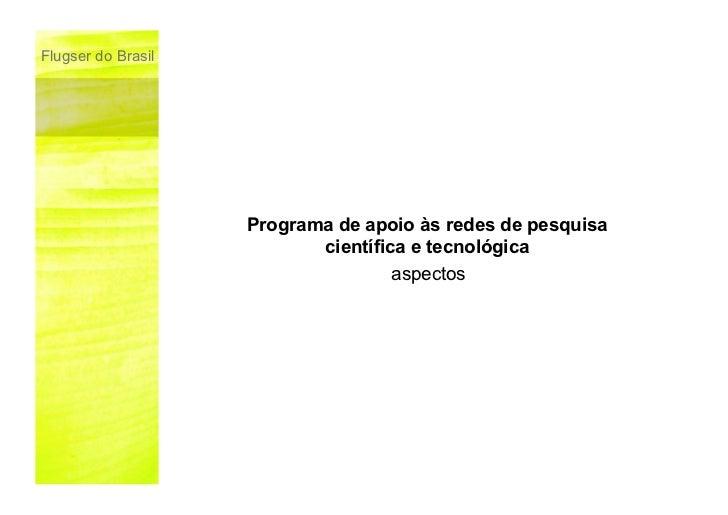 Flugser do Brasil                    Programa de apoio às redes de pesquisa                           científica e tecnoló...