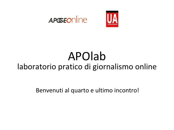 APOlab laboratorio pratico di giornalismo online Benvenuti al quarto e ultimo incontro!