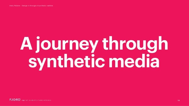 13 Andy Polaine – Design in the age of synthetic realities A journey through synthetic media