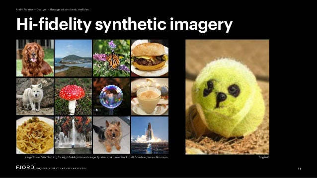 14 Andy Polaine – Design in the age of synthetic realities Large Scale GAN Training for High Fidelity Natural Image Synthe...