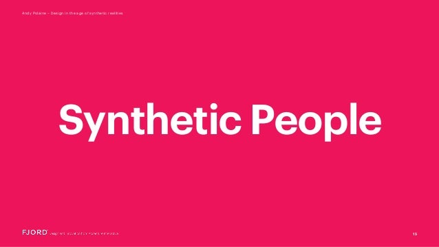 15 Andy Polaine – Design in the age of synthetic realities Synthetic People