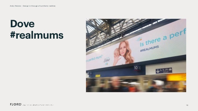 Dove #realmums 18 Andy Polaine – Design in the age of synthetic realities