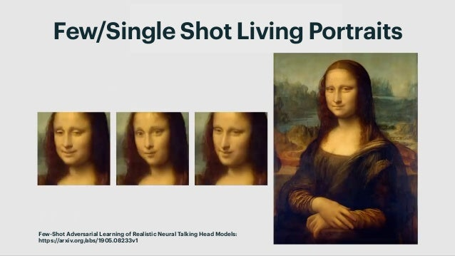 22 Andy Polaine – Design in the age of synthetic realities Few/Single Shot Living Portraits Few-Shot Adversarial Learning ...