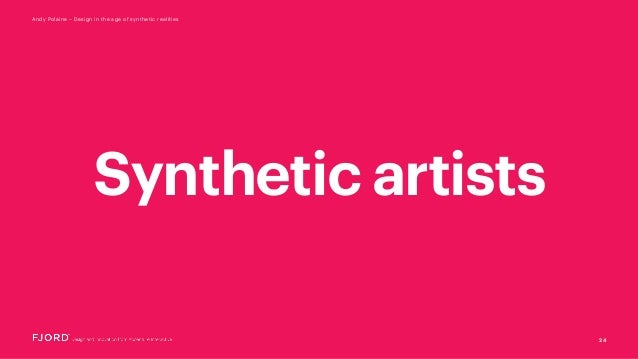 24 Andy Polaine – Design in the age of synthetic realities Synthetic artists