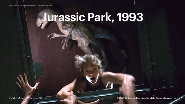 25 Andy Polaine – Design in the age of synthetic realities Jurassic Park, 1993 ©1993 Universal Pictures   Amblin Entertain...