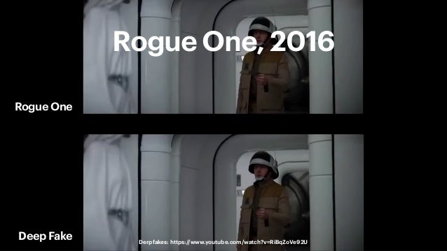 26 Andy Polaine – Design in the age of synthetic realities Rogue One, 2016 Rogue One Deep Fake Derpfakes: https://www.yout...