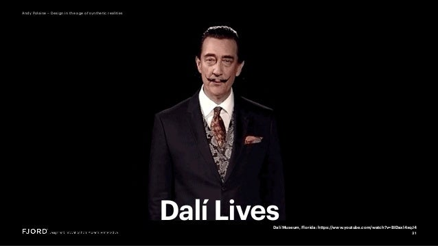 31 Andy Polaine – Design in the age of synthetic realities Dalí LivesDalí Museum, Florida: https://www.youtube.com/watch?v...
