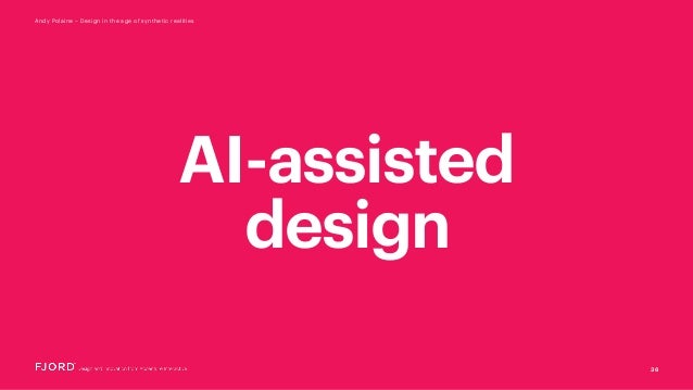 36 Andy Polaine – Design in the age of synthetic realities AI-assisted design
