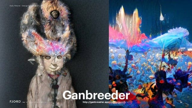 40 Andy Polaine – Design in the age of synthetic realities Ganbreederhttp://ganbreeder.app