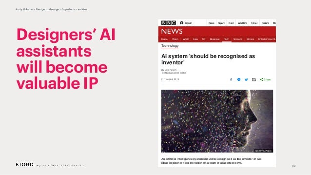 43 Andy Polaine – Design in the age of synthetic realities Designers' AI assistants will become valuable IP Technology Hom...
