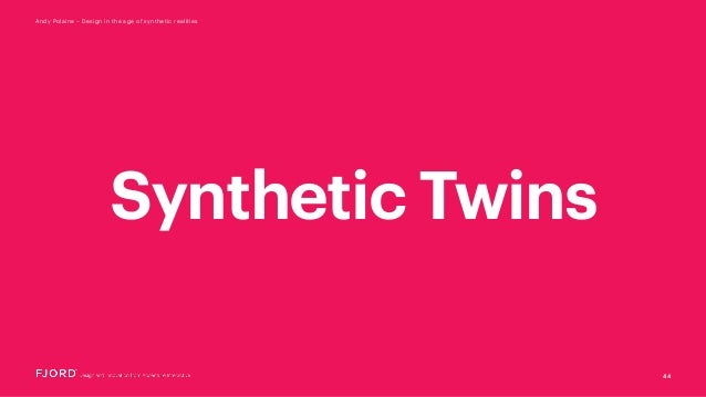 44 Andy Polaine – Design in the age of synthetic realities Synthetic Twins