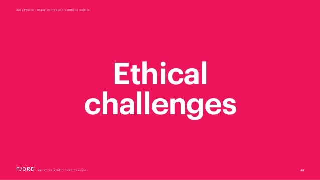 48 Andy Polaine – Design in the age of synthetic realities Ethical challenges