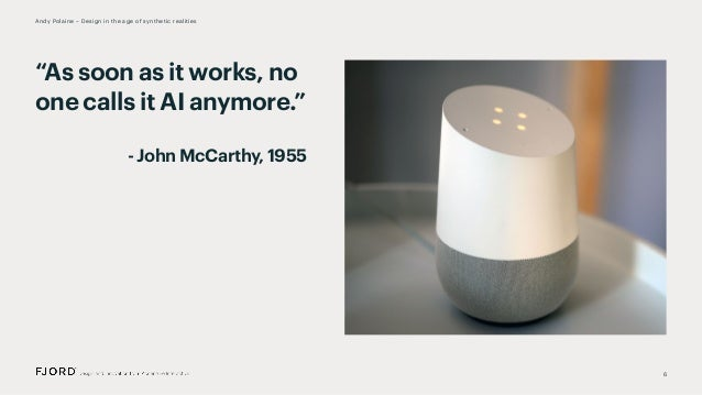 """6 Andy Polaine – Design in the age of synthetic realities """"As soon as it works, no one calls it AI anymore."""" - John McCart..."""
