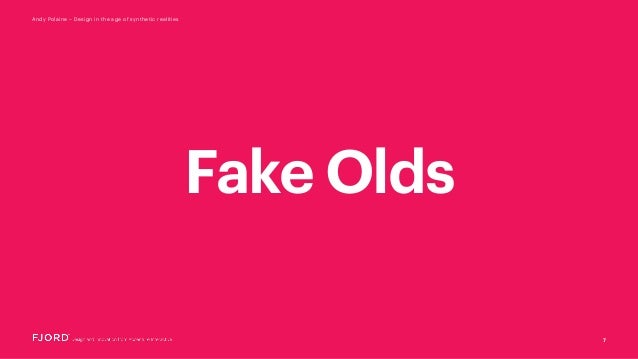 Fake Olds 7 Andy Polaine – Design in the age of synthetic realities