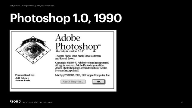 9 Andy Polaine – Design in the age of synthetic realities Photoshop 1.0, 1990