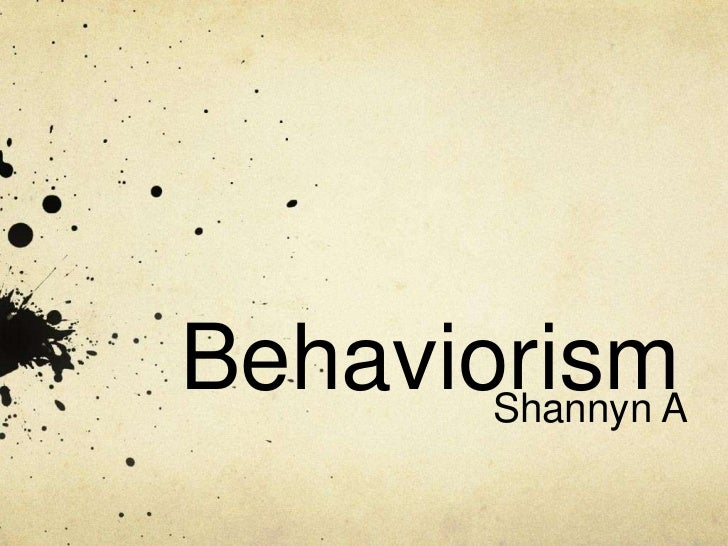 Behaviorism       Shannyn A