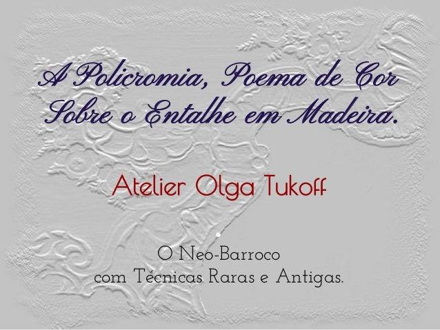 A Policromia, Poema de Cor Sobre o Entalhe em Madeira.    ● O Neo-Barroco com Técnicas Raras e Antigas. Atelier Olga ...