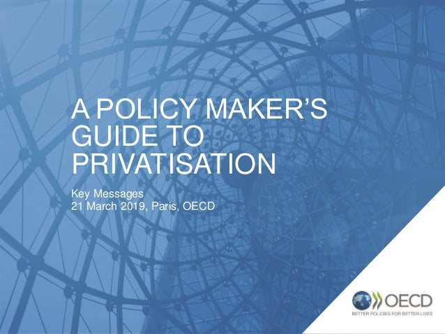 A POLICY MAKER'S GUIDE TO PRIVATISATION Key Messages 21 March 2019, Paris, OECD