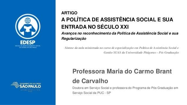 ARTIGO A POLÍTICA DE ASSISTÊNCIA SOCIAL E SUA ENTRADA NO SÉCULO XXI Avanços no reconhecimento da Politica de Assistência S...