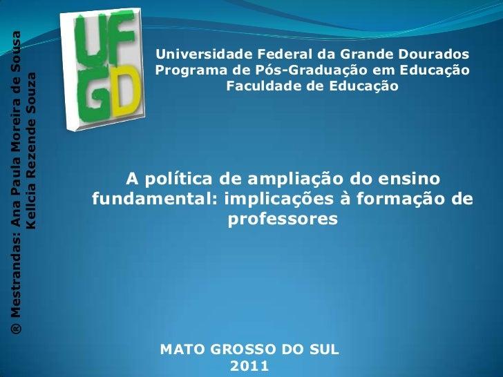 Universidade Federal da Grande Dourados<br />Programa de Pós-Graduação em Educação<br />Faculdade de Educação<br />® Mestr...