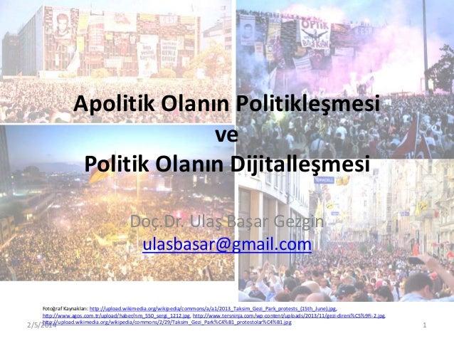 Apolitik Olanın Politikleşmesi ve Politik Olanın Dijitalleşmesi Doç.Dr. Ulaş Başar Gezgin ulasbasar@gmail.com  Fotoğraf Ka...