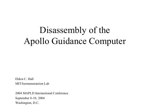 Disassembly of the Apollo Guidance Computer Eldon C. Hall MIT/Instrumentation Lab 2004 MAPLD International Conference Sept...