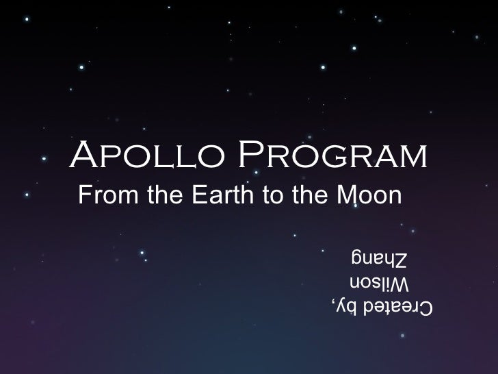 Apollo Program From the Earth to the Moon Created by,  Wilson Zhang