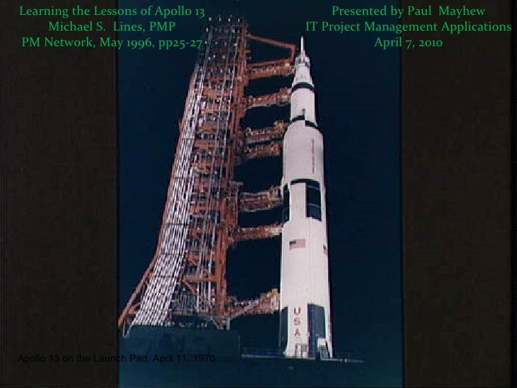 Learning the Lessons of Apollo 13 Michael S.  Lines, PMP PM Network, May 1996, pp25-27 Presented by Paul  Mayhew IT Projec...
