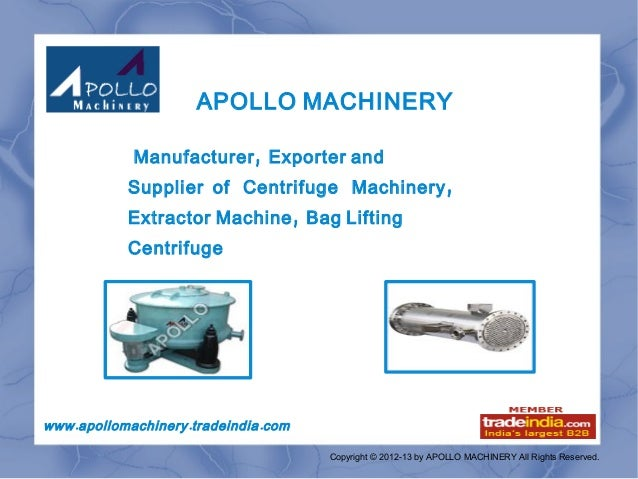 APOLLO MACHINERY              Manufacturer , Exporter and             Supplier of Centrifuge Machinery ,             Extra...