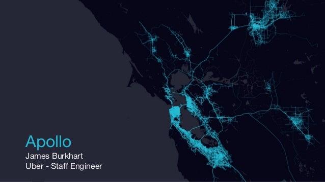 * Apollo James Burkhart Uber - Staff Engineer
