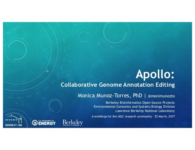 Apollo: Collaborative Genome Annotation Editing Monica Munoz-Torres, PhD | @monimunozto Berkeley Bioinformatics Open-Sourc...