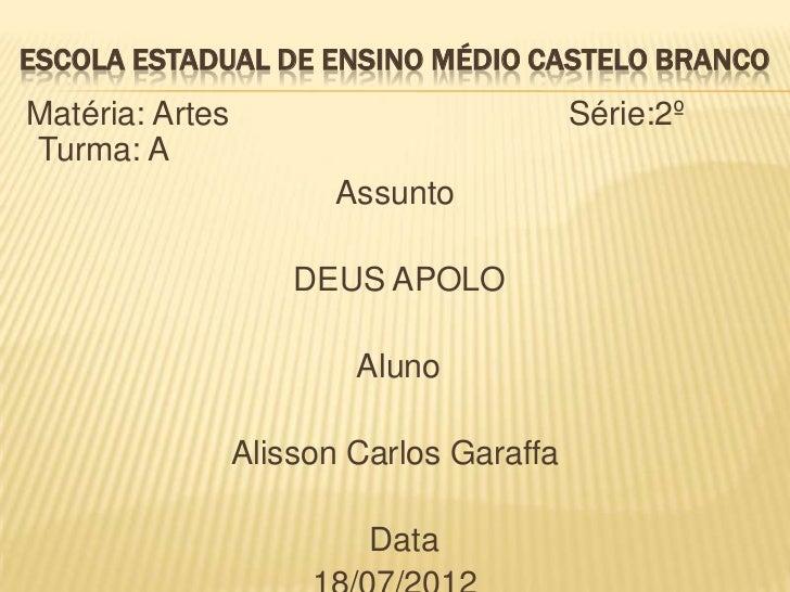 ESCOLA ESTADUAL DE ENSINO MÉDIO CASTELO BRANCOMatéria: Artes                            Série:2ºTurma: A                  ...