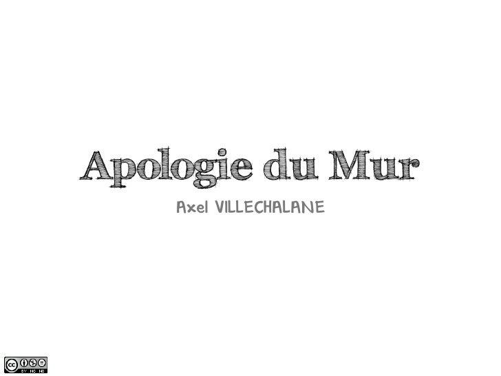 Apologie du Mur    Axel VILLECHALANE