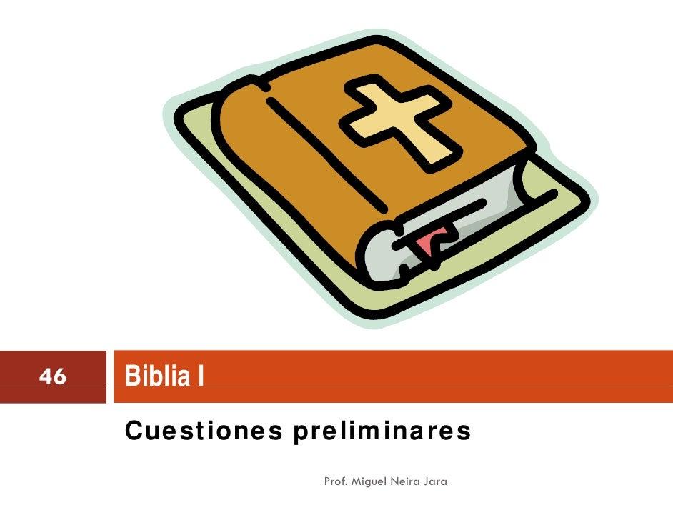46   Biblia I     Cuestiones preliminares                  Prof. Miguel Neira Jara
