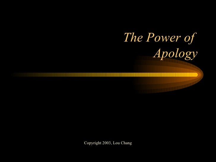 The Power of  Apology Copyright 2003, Lou Chang