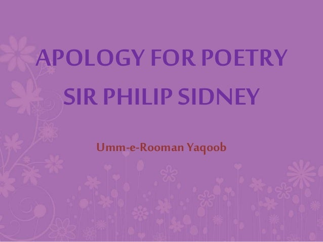 an apology for poetry by philip sidney essay An apology for poetry (or, the defence of poesy) is a work of literary criticism by elizabethan poet philip sidneyit was written in approximately 1579, and first published in 1595, after his death.
