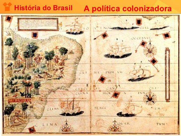 História do Brasil A política colonizadora