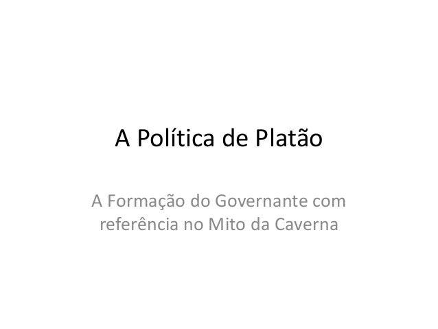 A Política de Platão A Formação do Governante com referência no Mito da Caverna