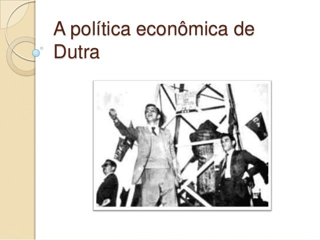 A política econômica de Dutra